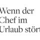"""""""Wenn der Chef im Urlaub stört"""" - Headline des Artikels in der Welt am Sonntag, 04.08.2019"""
